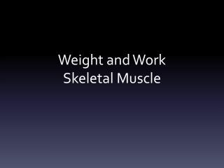 Weight and Work Skeletal Muscle