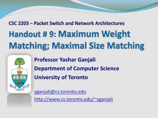 Handout  # 9:  Maximum Weight Matching; Maximal Size Matching