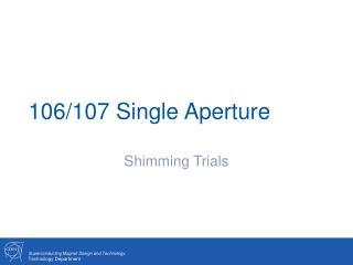 106/107 Single Aperture