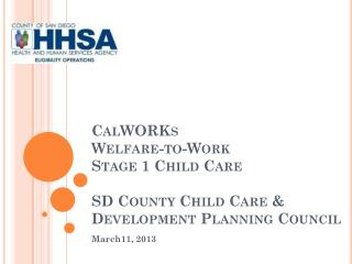 CalWORKs  Welfare-to-Work Stage 1 Child Care SD County Child Care & Development Planning Council