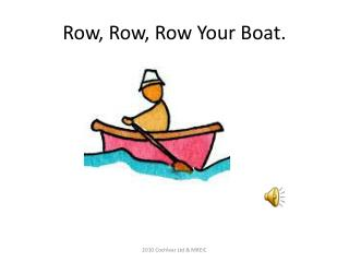 Row, Row, Row Your Boat.