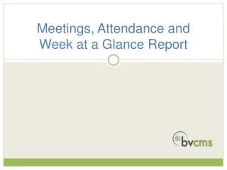 Meetings, Attendance and Week at a Glance Report