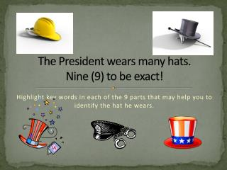 The President wears many hats.  Nine (9) to be exact!
