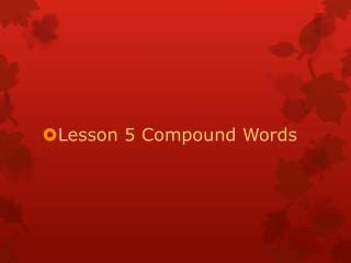 Lesson 5 Compound Words