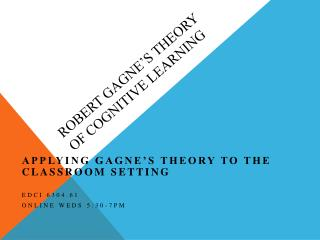 Robert Gagne�s Theory of Cognitive Learning
