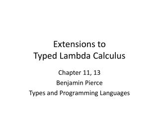 Extensions to Typed Lambda Calculus