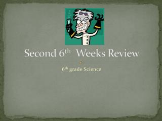 Second 6 th   Weeks Review