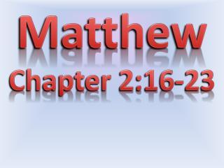 Matthew Chapter 2:16-23