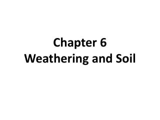 Chapter 6 Weathering and Soil