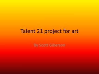 Talent 21 project for art