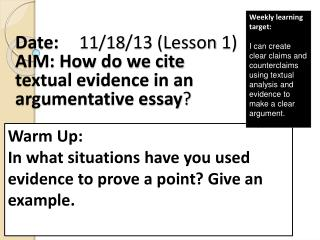 Date: 11/18 / 13 (Lesson  1) AIM: How  do we cite textual evidence in an argumentative essay ?