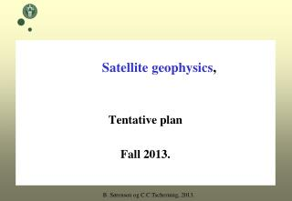Satellite geophysics , Tentative plan Fall 2013.