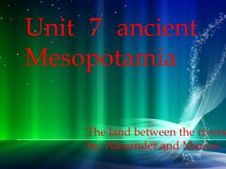 Unit 7 ancient Mesopotamia
