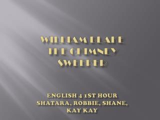 William Blake The Chimney sweeper English 4 1st hour Shatara, Robbie, shane, kay kay