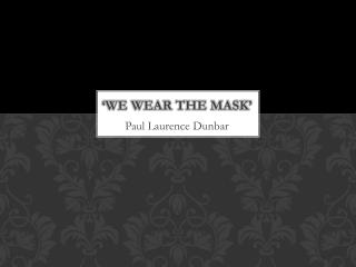 'We Wear the Mask'