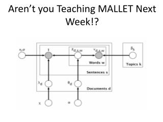 Aren't you Teaching MALLET Next Week!?