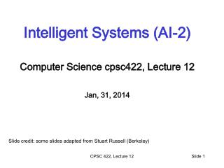 Intelligent Systems (AI-2) Computer Science  cpsc422 , Lecture  12 Jan, 31, 2014