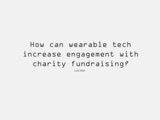 How  can wearable tech increase  engagement  with charity  fundraising?