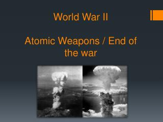 World War II Atomic Weapons / End of the war