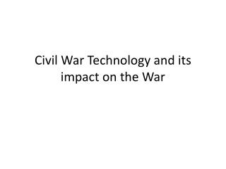 Civil War Technology and its impact on the War