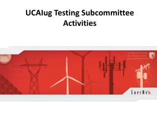 UCAIug Testing Subcommittee Activities