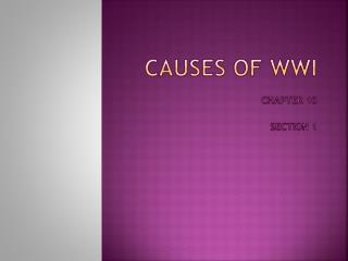 Causes of WWI Chapter  10  						Section 1