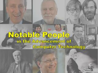 Notable People  in the Advancement of                   Computer Technology