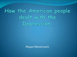 How the American people dealt with the Depression.