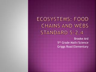 Ecosystems: Food Chains and Webs Standard 5-2.4