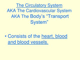 "The Circulatory System AKA The Cardiovascular System  AKA The  Body's ""Transport System"""