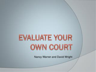 Evaluate your own court