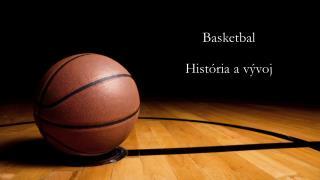 Basketbal História a vývoj