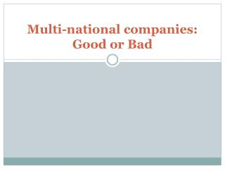Multi-national companies:  Good or Bad