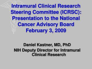 Intramural Clinical Research Steering Committee ICRSC: Presentation to the National Cancer Advisory Board February 3, 20