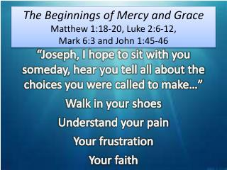 The Beginnings of Mercy and Grace Matthew 1:18-20, Luke 2:6-12,  Mark 6:3 and John 1:45-46