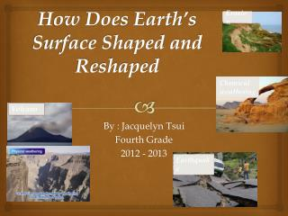 How Does Earth�s Surface Shaped and Reshaped