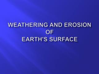 Weathering and Erosion of  Earth's Surface