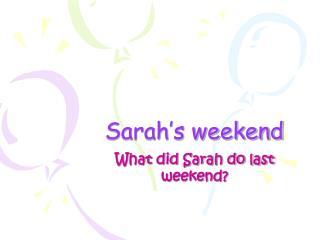 Sarah's weekend