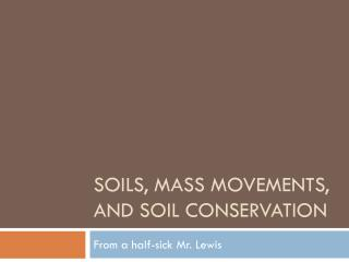 Soils, Mass movements, and soil conservation