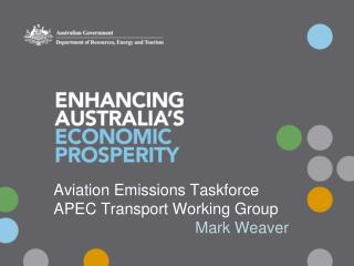 Aviation Emissions Taskforce APEC Transport Working Group Mark Weaver