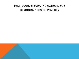 Family Complexity: Changes in the Demographics of Poverty