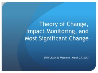 Theory of Change,  Impact Monitoring, and Most Significant Change