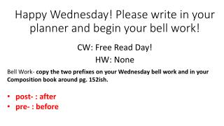 Happy Wednesday! Please write in your planner and begin your bell work!