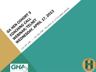 GA HEN Cohort 3 Coaching Call Webinar/Telnet Wednesday, April 17, 2013