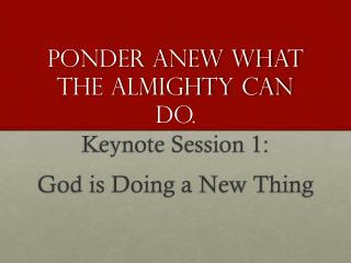 Ponder Anew What the Almighty Can Do.