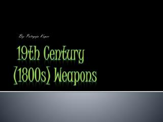 19th Century  (1800s) Weapons