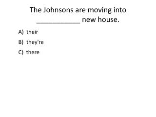 The Johnsons are moving into ___________ new house.