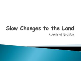Slow Changes to the Land
