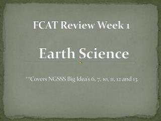 FCAT Review Week 1 Earth Science **Covers NGSSS Big Idea's 6, 7, 10, 11, 12 and 13