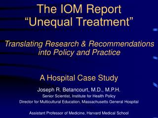 The IOM Report   Unequal Treatment    Translating Research  Recommendations  into Policy and Practice   A Hospital Case